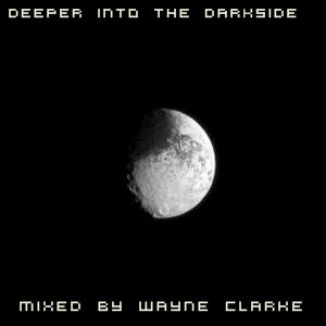 Deeper into the Darkside Mixed By Wayne Clarke