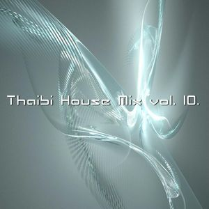 THAIBI - HOUSE MIX VOL. 10. PART 1.