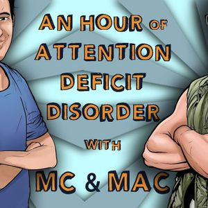 An Hour of Attention Deficit Disorder with Mc & Mac: Ep. 45: Nicole Samra and Todd Klick