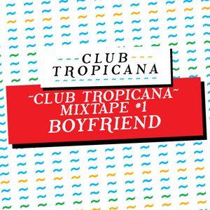 Club Tropicana Mixtape #1 - Boyfriend