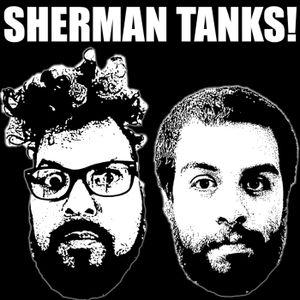 Sherman Tanks! Season 1 - Episode 3: Geekfest!