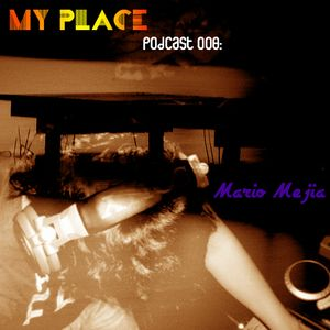 My Place Podcast 008: Mario in the mix