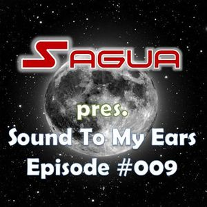 Sagua pres. Sound To My Ears: Episode #009