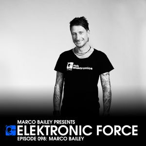 Elektronic Force Podcast 098 with Marco Bailey