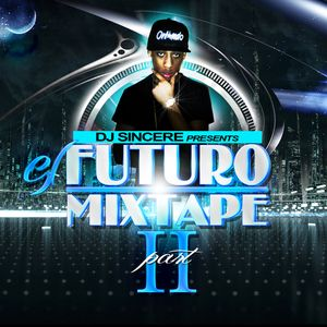 DJ Sincere - El Futuro Vol. 2 (The Mixtape)