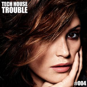 Tech House Trouble #004