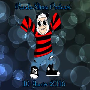 Panda Show - Junio 10, 2016 - Podcast