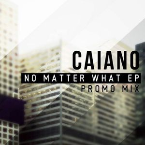 "Caiano - ""No Matter What EP"" Promo Mix"