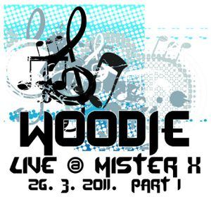 Woodie live @ Mister X - 26.03.2011. part 1