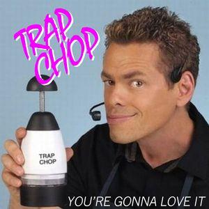 Trap Chop
