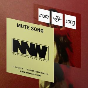 Mute Song (Show #2) - New New World Radio - 14th June 2018