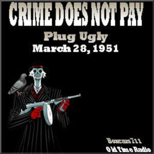 Crime Does Not Pay - Plug Ugly (03-28-51)