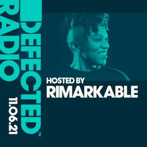 Defected Radio Show hosted by Rimarkable - 11.06.21