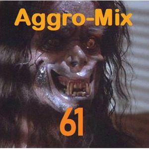 Aggro-Mix 61: Industrial, Power Noise, Dark Electro, Harsh EBM, Rhythmic Noise, Aggrotech, Cyber