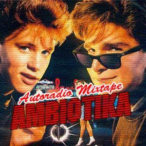 AMBIOTIKA - AUTORADIO MIXTAPE