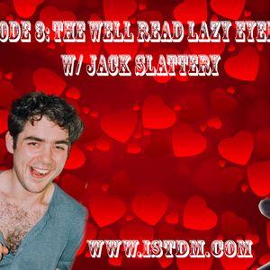 Episode 3: The Well-Read Lazy Eyed Man w/ Jack Slattery