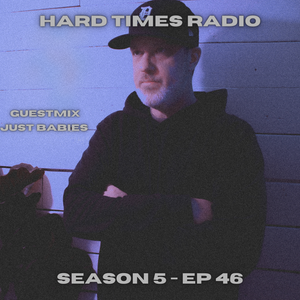 Hard Times Radio #046 - Guestmix - Just Babies