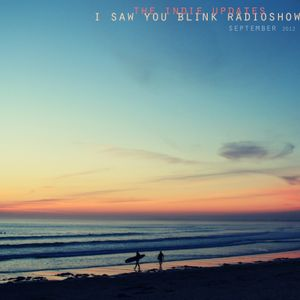 The indie update's i saw you blink radioshow / september