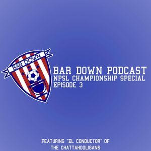 Bar Down Podcast - Episode 3: NPSL Championship Special