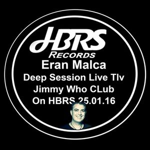 Eran Malca And Guests Deep Session Live Tlv Jimmy Who CLub On HBRS 25.01.16