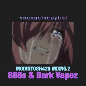 MODINTOSH420 MIX VOL.2: youngsleepyboi - 808s & DARK VAPEZ