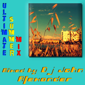 Dj John Alexander - Ultimate Summer Mix
