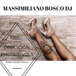 Deep Vocal Emotion Vol.5-Massimiliano Bosco Dj(Re-Edit 2018)