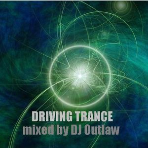 DRIVING TRANCE mixed by DJ Outlaw
