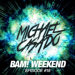 Michael Casado - BAM! WEEKEND #18