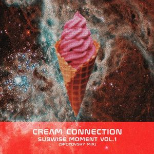 CreamConnection#1: Subwise Moment (Spotovskiy Mix)