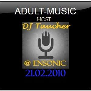 ADULT MUSIC - mixed by DJ Taucher exclusive on enSonic.FM (21.02.2010)