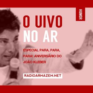 O Uivo no Ar especial Para Para Para! Aniversário do João Kleber (02.08.16)