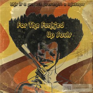 this is a mixtape: for the funk'ed up souls (vol. 1)