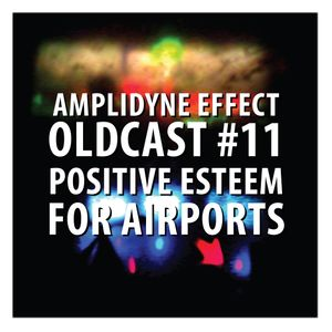 Oldcast #11 - Positive Esteem for Airports (03.22.2011)