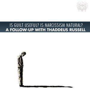 562: Is Guilt Useful? Is Narcissism Natural? - With Thaddeus Russell