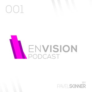 Pavel Skinner - Envision Podcast 001