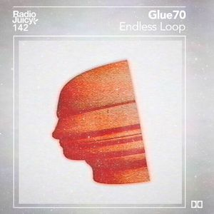 Radio Juicy Vol. 142 (Endless Loop by Glue70)