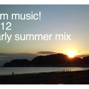 I am music!   2012 Early summer mix