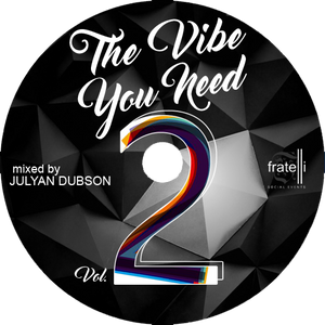 """Fratelli Presents """"The Vibe You Need Vol.2"""" (Mixed By Julyan Dubson)"""