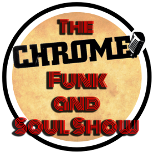 The Chrome Funk And Soul Show 7th May 2021