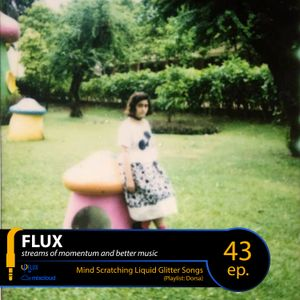 FLUX 43 // Mind Scratching Liquid Glitter Songs (Playlist: Dorsa)
