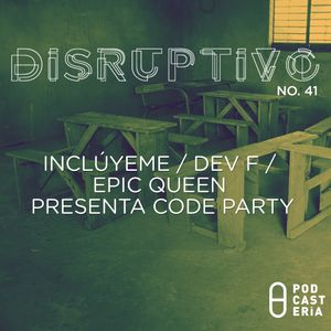 Disruptivo No. 41 - Inclúyeme / Dev F / Epic Queen Presenta Code Party