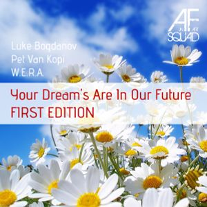 Luke Bogdanov & Pet van Kopi & W.E.R.A. - Your dream's are in our future - FIRST EDITION