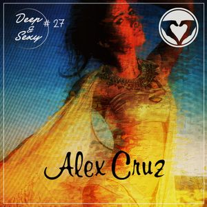 Alex Cruz - Deep & Sexy Podcast #27 (Morocco Special)