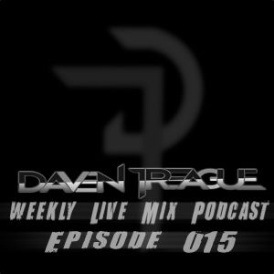 Daven Treague's Weekly Live Mix Podcast Episode 15
