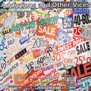 Addictions and Other Vices Podcast 218 - Days Like These!!!