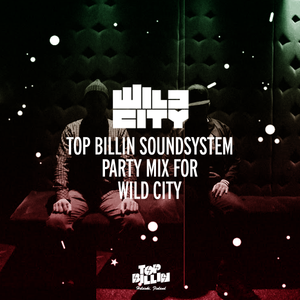 Top Billin Soundsystem - Mix for Wild City (2013)