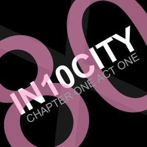 IN10CITY - Chapter One, Act One