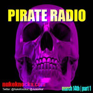 Pirate Radio Show Live from Studio 412 | DJ @NukeKnocka & Co-Host @JuniorMaf | March 14th Pt. 1