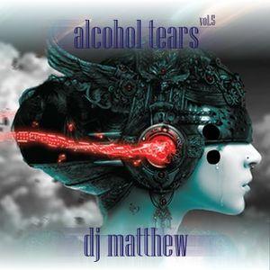 Dj Matthew Presents Alcohol Tears 5